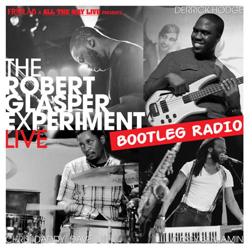 The Robert Glasper Experiment LIVE: BOOTLEG RADIO