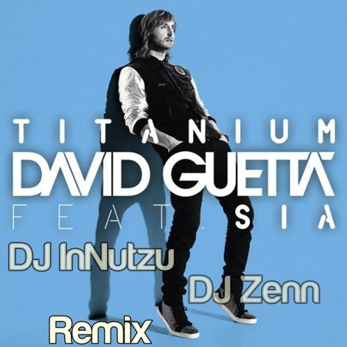 David Guetta ft. Sia - Titanium (DJ InNutzu & DJ Zenn Remix) - Extended