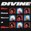 Divine - You Think You're A Man