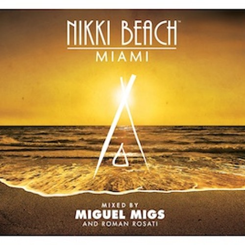 Nikki Beach mixed by Miguel Migs & Roman Rosati