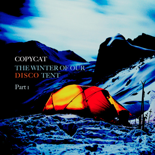 The Winter of our Disco Tent pt 1 (A Copycat Mix) by Copycat