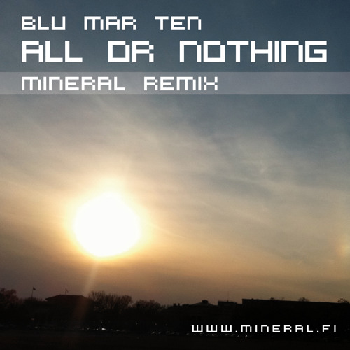 Blu Mar Ten - All Or Nothing (Mineral rmx) (free)