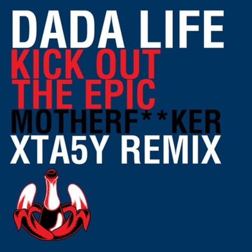 Dada Life - Kick Out The Epic Motherf**ker (XTA5Y Remix)
