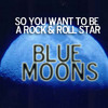 So_You_Want_to_Be_a_Rock_&_Roll_Star—Blue_Moons