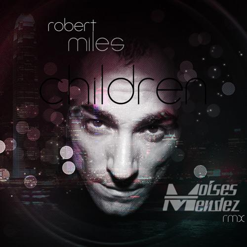 Children (Moises Mendez Remix) - Robert Miles