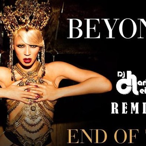 Beyonce - End of Time (Charles Leiv Remix) Good To The Last Beat!
