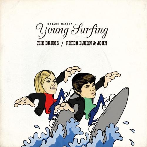 Megane Mashup - Young Surfing (The Drums + Peter Bjorn & John)