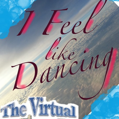 I FEEL LIKE DANCING -  The Virtual Cloud Band