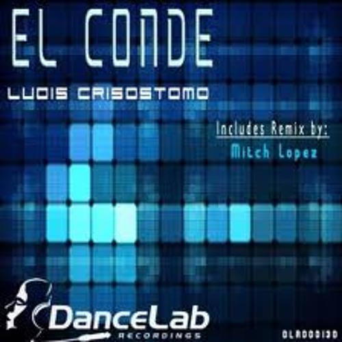 Luois Crisostomo - El Conde (Mitch Lopez Remix)  Dance lab Recordings