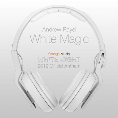 Andrew Rayel - White Magic (Anthem Stadium Mix) Orange Music White Night 2012 Official Anthem