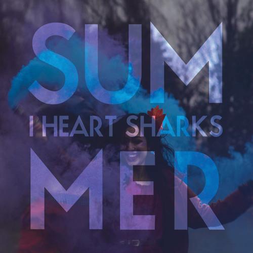 I Heart Sharks - Summer (Etnik Remix)