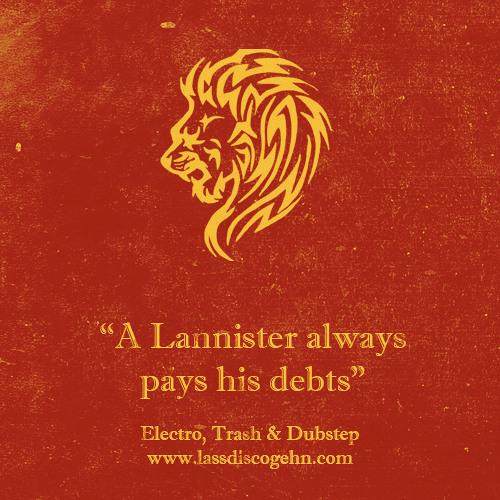 LASSDISCOGEHN! - A Lannister always pays his debts