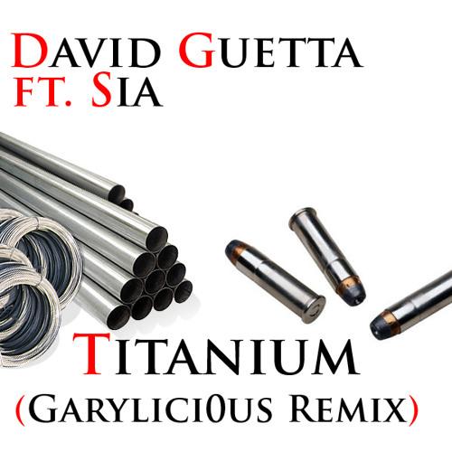 David Guetta ft. Sia - Titanium (Garylici0us Remix)