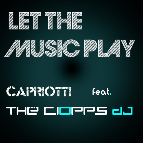 Let the music play - Capriotti feat. TheCioppsDJ (Original mix)