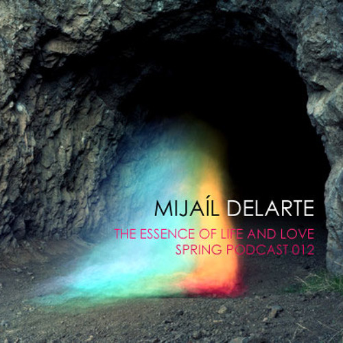 Mijaíl Delarte - the essence of life and love / spring podcast 2012