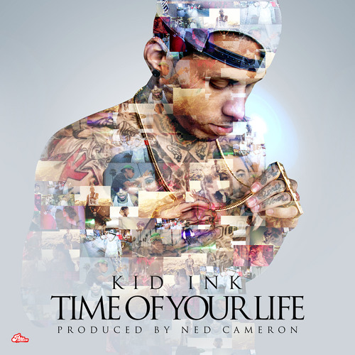 Kid Ink - Time Of Your Life (Explicit) [Mastered]