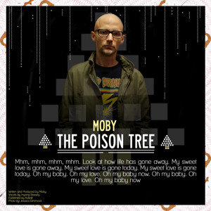 Moby – The Poison Tree