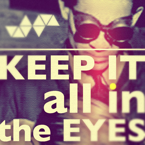Keep it all in the eyes