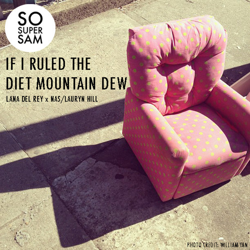 Lana Del Rey vs. Nas - If I Ruled the Diet Mountain Dew (SOSUPERSAM EDIT)