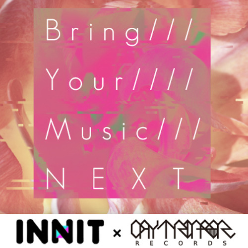 """Bring Your Music NEXT""  INNIT × Day Tripper Records presents"