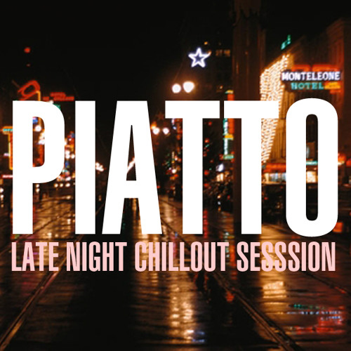 Piatto Late Night Chillout Session #01 (Free Download)