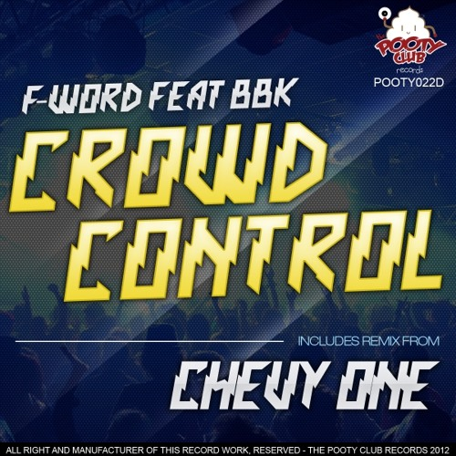 F-Word - Crowd Control (Original + Chevy One Remix) [The Pooty Club]