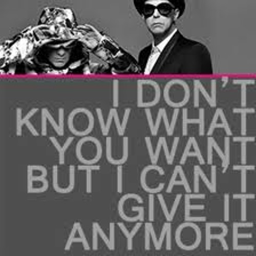 Pet Shop Boys - I don't know what you want but i can't give it anymore (club69anthem)
