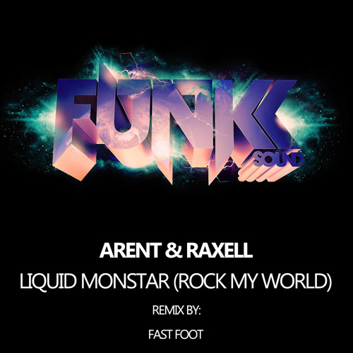 Arent & Raxell - Liquid Monstar (Rock My World) (Fast Foot Remix) *OUT NOW*
