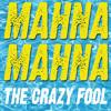 The Crazy Fool - Mahna Mahna (Radio edit)
