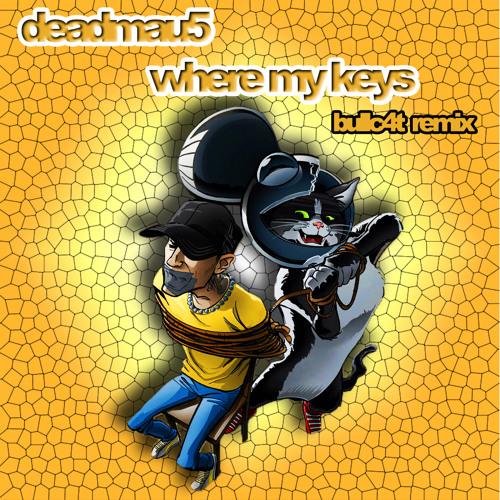 Where my Keys (Bullc4t Remix) [finish] - Deadmau5