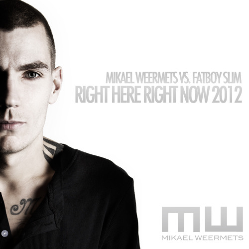 Mikael Weermets vs Fatboy Slim - Right Here, Right Now 2012 (FREE DOWNLOAD)