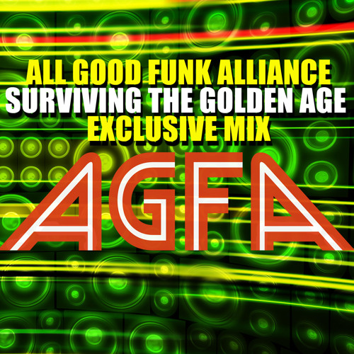 "All Good Funk Alliance - ""SURVIVING THE GOLDEN AGE"" DJ MIX"