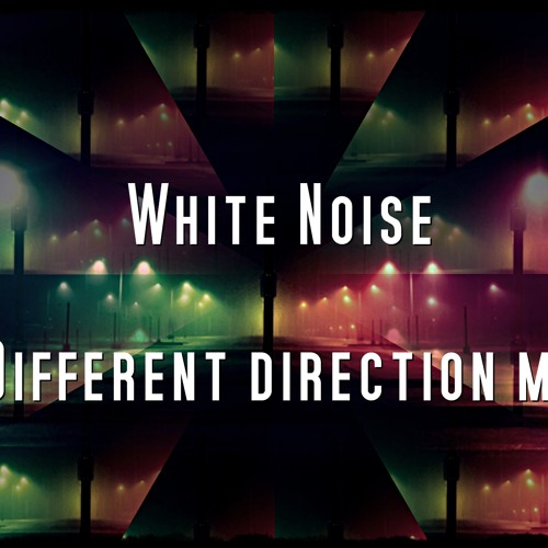 White Noise - Different direction mix