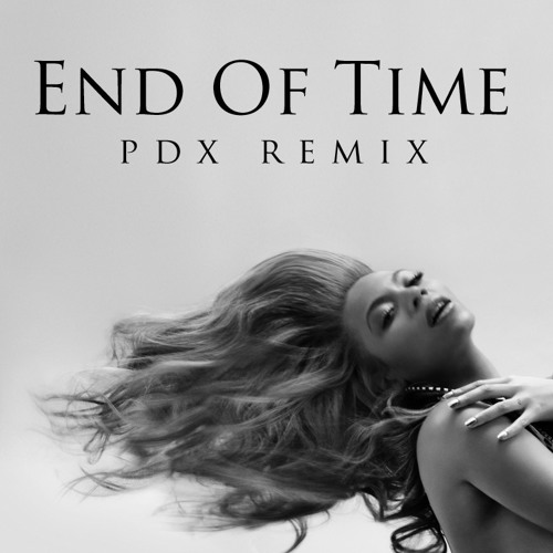 Beyoncé - End of time (pdx remix)