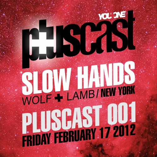 PLUScast 001 - Slow Hands - 2012-02-17