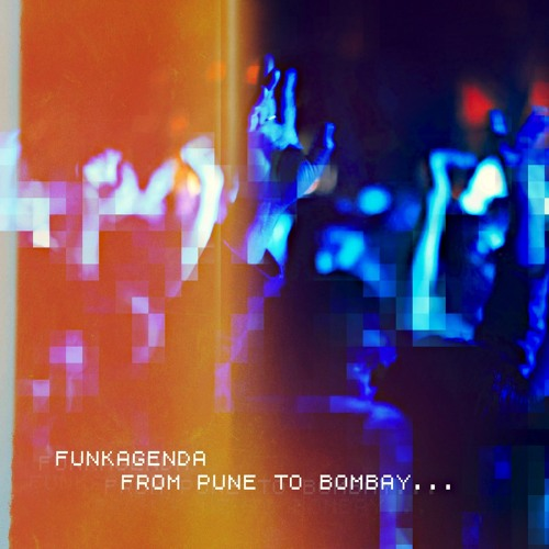 Funkagenda - From Pune To Bombay [Unmixed as yet...]