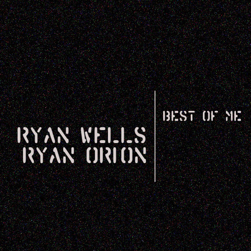 Best Of Me  - Ryan Wells + RyanOrioN (Out Now on East Van Digital)