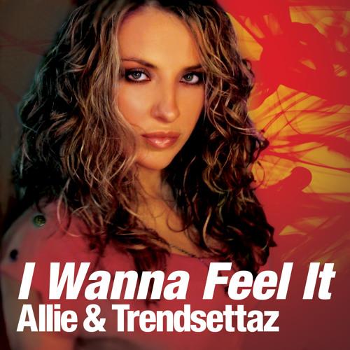 Allie & Trendsettaz - I Wanna Feel It (Mix Show Edit)