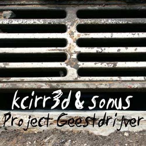 Kcirr3d & Sonus - Project Geestdrijver