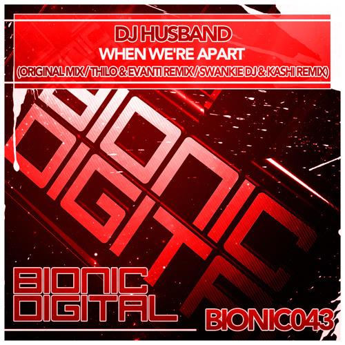 DJ Husband- When Were Apart (Swankie DJ and Kashi Remix) - OUT NOW