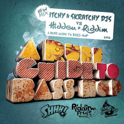 Itchy & Skratchy Djs Vs Hidden Riddim -  A Ruff Guide to Bass Hop 2012