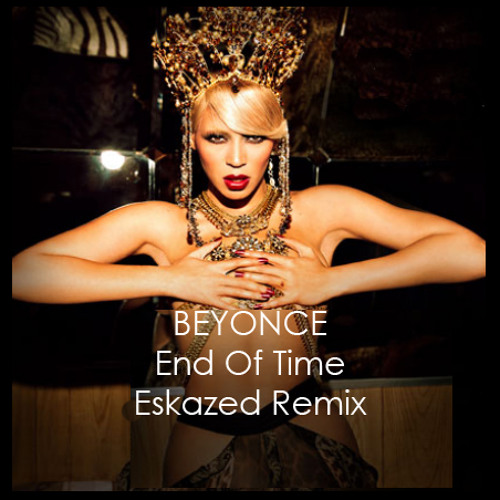 Beyonce - TheEndOfTime EskazedRemix