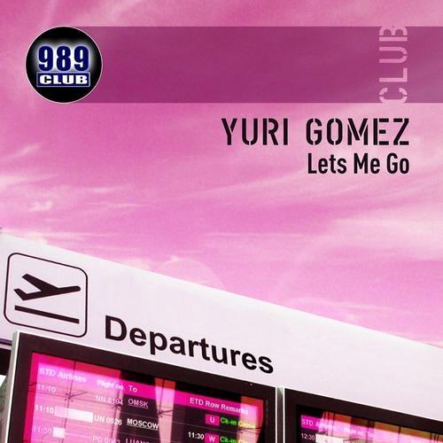 Yuri Gomez - Lets Me Go (Original Mix) OUT NOW BEATPORT