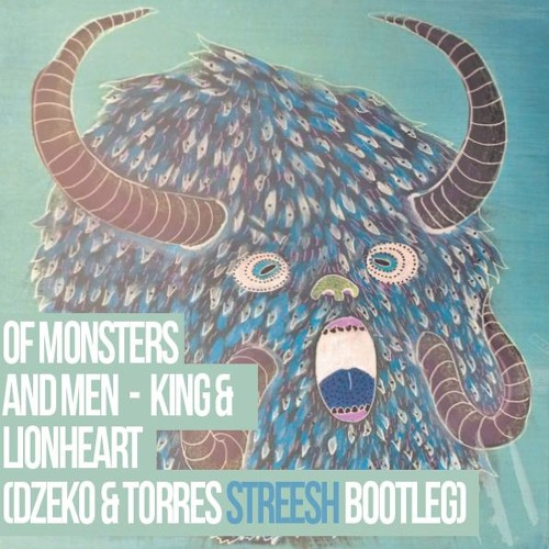 Of Monsters and Men - King and Lionheart (Dzeko & Torres Streesh Bootleg) *Free Download*