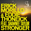 Erick Morillo & Eddie Thoneick feat. Shawnee Taylor - Stronger (Club Mix)