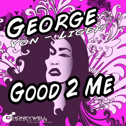 George Von Liger - Good 2 Me *OUT NOW ON BEATPORT By Honeywell Recordings*
