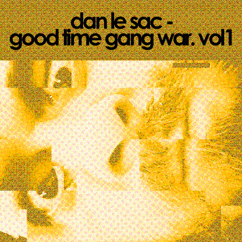 dan le sac - Good time gang war VOL1