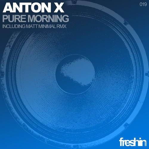 Anton X - Pure Morning ( Matt Minimal Remix ) [Freshin]