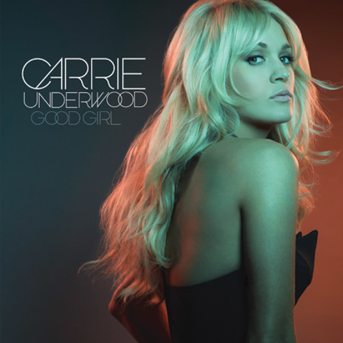 Carrie Underwood – Good Girl @carrieunderwood