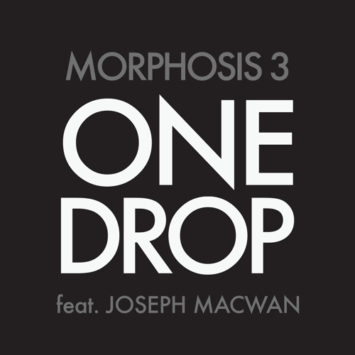One Drop - Morphosis 3 ft. Joseph Macwan (UK Garage Version)